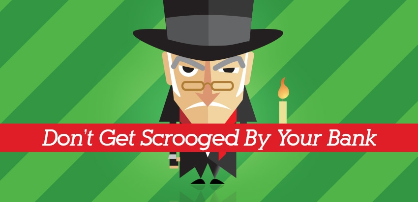 Don't get Scrooged by your bank. Get more with MACU!